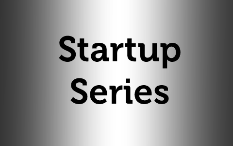 Start-up Series Part 1 of 4