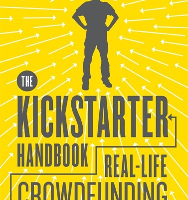 The Kickstarter Handbook, by Don Steinberg, a guide to get the most from Kickstarter