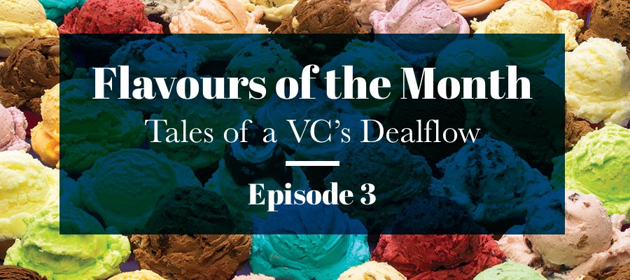 Flavours of the month Tales of a VC dealflow – Episode 3